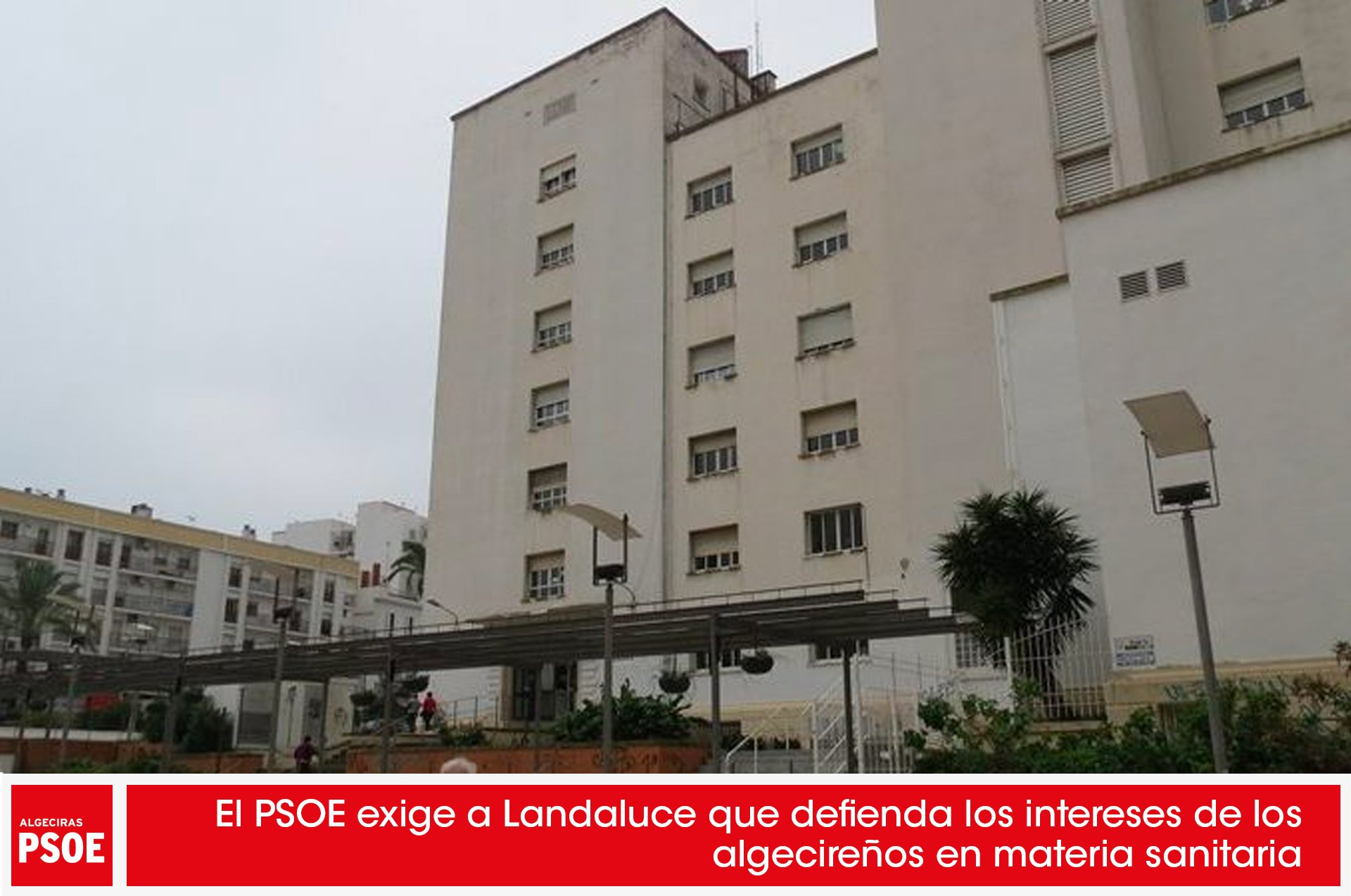 El PSOE exige a Landaluce que defienda los intereses de los algecireños en materia sanitaria